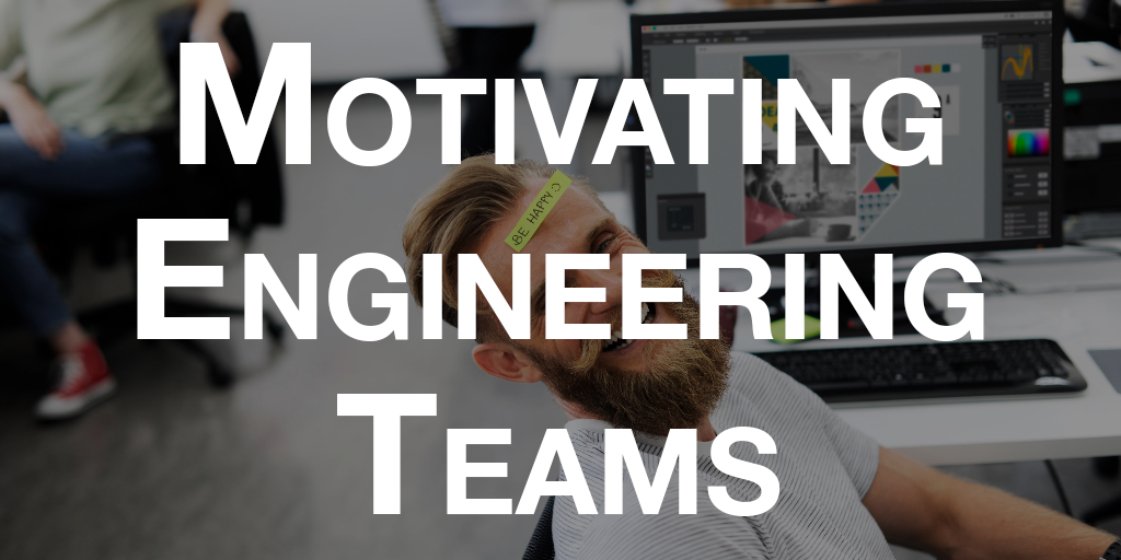 Motivating Engineering Teams